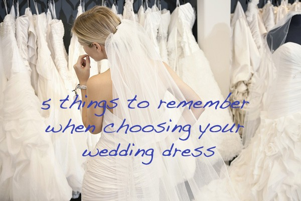 5 things to remember when choosing your wedding dress