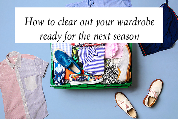 How to clear out your wardrobe ready for the next season